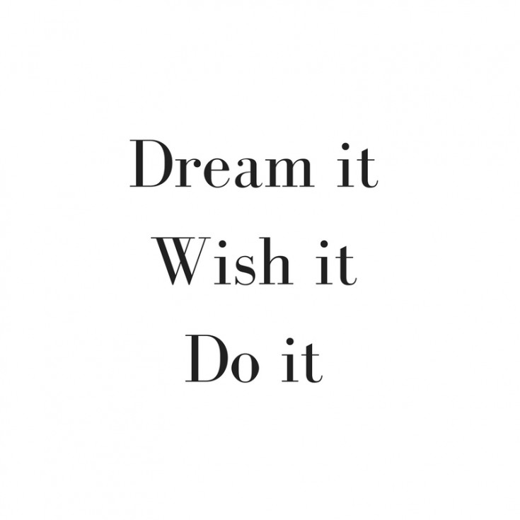 Dream it wish it